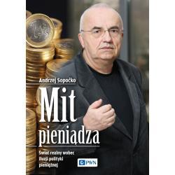 MIT PIENIĄDZA ŚWIAT REALNY WOBEC ILUZJI POLITYKI PIENIĘŻNEJ Andrzej Sopoćko