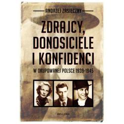 ZDRAJCY DONOSICIELE KONFIDENCI W OKUPOWANEJ POLSCE 1939-1945 Andrzej Zasieczny