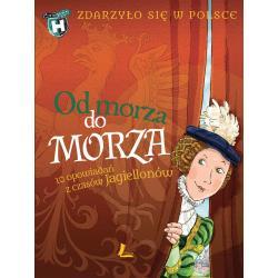 OD MORZA DO MORZA Kazimierz Szymeczko, Grażyna Bąkiewicz, Paweł Wakuła