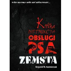 KRÓTKA INSTRUKCJA OBSŁUGI PSA ZEMSTA Krzysztof M. Kaźmierczak