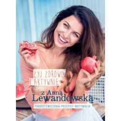 ŻYJ ZDROWO I AKTYWNIE Z ANNĄ LEWANDOWSKĄ Anna Lewandowska