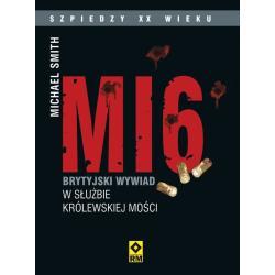 MI6 BRYTYJSKI WYWIAD W SŁUŻBIE KRÓLEWSKIEJ MOŚCI MICHAEL SMITH