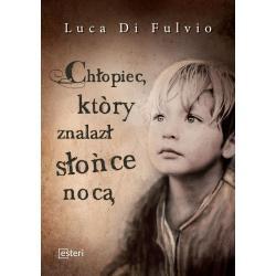 CHŁOPIEC, KTÓRY ZNALAZŁ SŁOŃCE NOCĄ Luca Di Fulvio