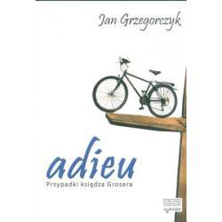 ADIEU PRZYPADKI KSIĘDZA GROSERA Jan Grzegorczyk
