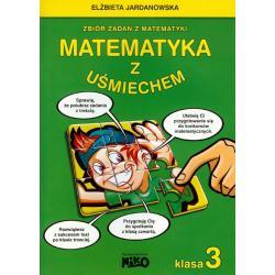 MATEMATYKA Z UŚMIECHEM KLASA 3 ZBIÓR ZADAŃ Z MATEMATYKI Elżbieta Jardanowska