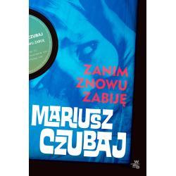 ZANIM ZNOWU ZABIJĘ Mariusz Czubaj