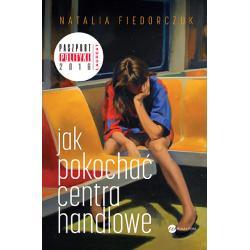 JAK POKOCHAĆ CENTRA HANDLOWE Natalia Fiedorczuk