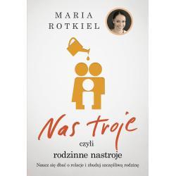 NAS TROJE CZYLI RODZINNE NASTROJE Maria Rotkiel
