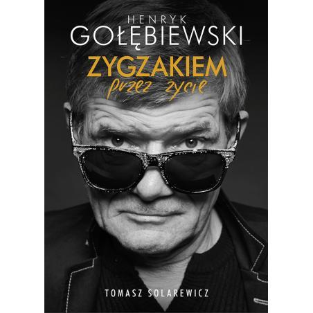 ZYGZAKIEM PRZEZ ŻYCIE Gołębiewski Henryk, Solarewicz Tomasz