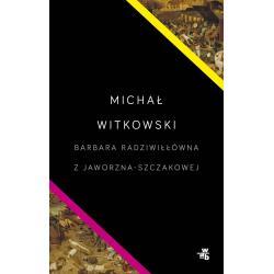 BARBARA RADZIWIŁŁÓWNA Z JAWORZNA-SZCZAKOWEJ Michał Witkowski