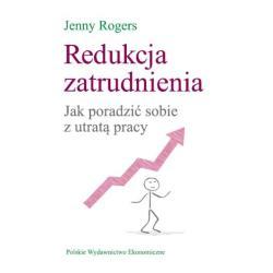 REDUKCJA ZATRUDNIENIA JAK PORADZIĆ SOBIE Z UTRATĄ PRACY Rogers Jenny