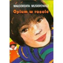 OPIUM W ROSOLE  Musierowicz Małgorzata