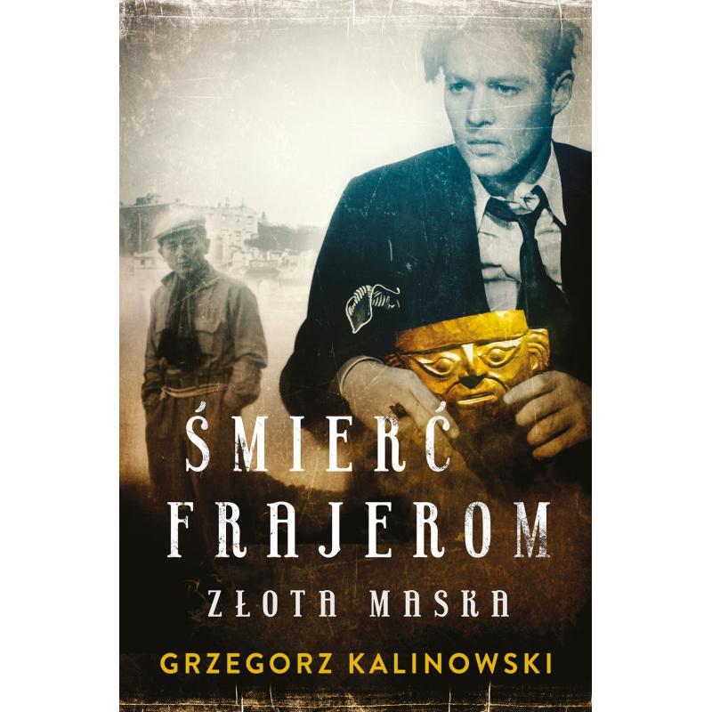 ZŁOTA MASKA ŚMIERĆ FRAJEROM Kalinowski Grzegorz