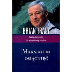 MAKSIMUM OSIĄGNIĘĆ DEKALOG SKUTECZNOŚCI Brian Tracy
