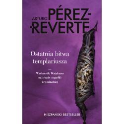 OSTATNIA BITWA TEMPLARIUSZA Arturo Perez-Reverte