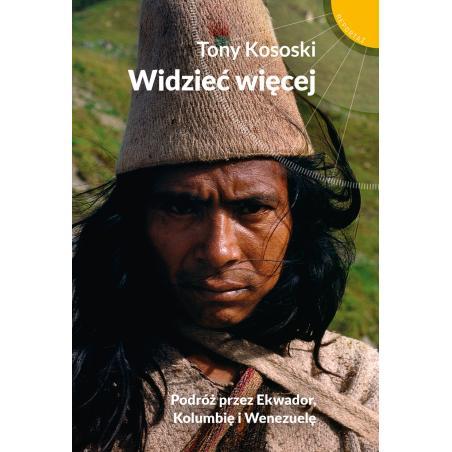 WIDZIEĆ WIĘCEJ PODRÓŻ PRZEZ EKWADOR KOLUMBIĘ I WENEZUELĘ Tony Kososki