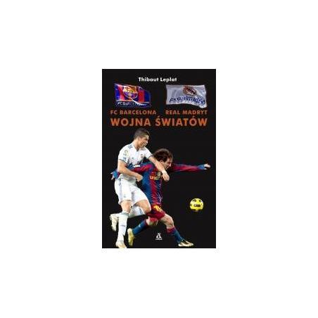FC BARCELONA - REAL MADRYT. WOJNA ŚWIATÓW Thibaud Leplat