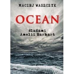 OCEAN ŚLADAMI AMILII EARHART MACIEJ WASZCZYK