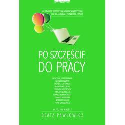 PO SZCZĘŚCIE DO PRACY Beata Pawłowicz