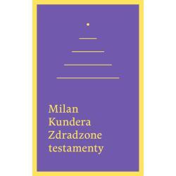ZDRADZONE TESTAMENTY Milan Kundera
