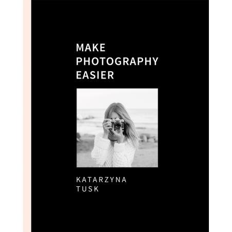 MAKE PHOTOGRAPHY EASIER Tusk Katarzyna