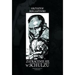 ZATRACENIE SIĘ W SCHULZU HISTORIA PEWNEJ FASCYNACJI Krzysztof Miklaszewski