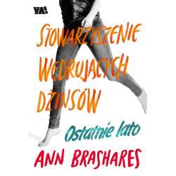 OSTATNIE LATO STOWARZYSZENIE WĘDRUJĄCYCH DŻINSÓW Ann Brashares