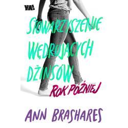 ROK PÓŹNIEJ STOWARZYSZENIE WĘDRUJĄCYCH DŻINSÓW Ann Brashares