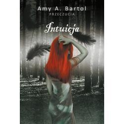 INTUICJA PRZECZUCIA Amy A. Bartol
