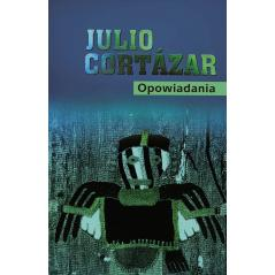 OPOWIADANIA Julio Cortazar