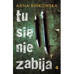 TU SIĘ NIE ZABIJA Anna Bińkowska