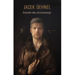 DZIENNIK ROKU CHRYSTUSOWEGO Dehnel Jacek
