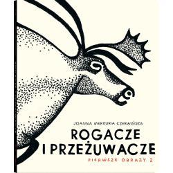 ROGACZE I PRZEŻUWACZE PIERWSZE OBRAZY 2 ( +1/2) Joanna Merkuria Czerwińska