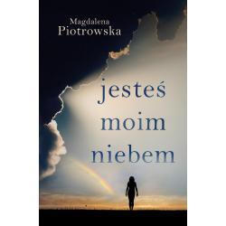JESTEŚ MOIM NIEBEM Magdalena Piotrowska