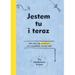 JESTEM TU I TERAZ. PROJEKT MINDFULNESS Autumn Totton, Alexandra Frey