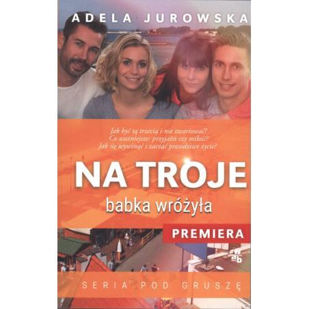 NA TROJE BABKA WRÓŻYŁA  Adela Jurowska