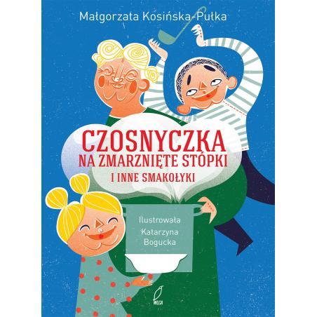 CZOSNYCZKA NA ZMARZNIĘTE STÓPKI I INNE SMAKOŁYKI Małgorzata Kosińksa-Pułka