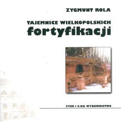 TAJEMNICE WIELKOPOLSKICH FORTYFIKACJI Zygmunt Rola