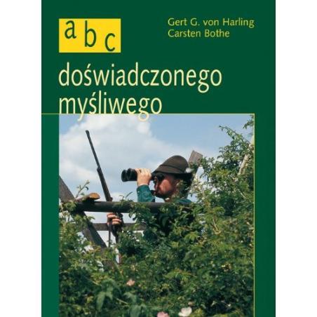 MYŚLISTWO ABC DOŚWIADCZONEGO MYŚLIWEGO Gert G. von Harling, Carsten Bothe