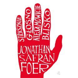 STRASZNIE GŁOŚNO NIESAMOWICIE BLISKO  Jonathan Safran Foer