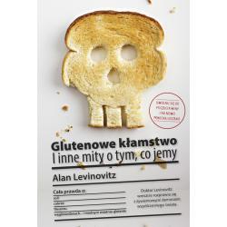 GLUTENOWE KŁAMSTWO I INNE MITY O TYM CO JEMY Alan Levinovitz