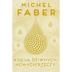 KSIĘGA DZIWNYCH NOWYCH RZECZY Faber Michel