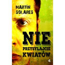 NIE PRZYSYŁAJCIE KWIATÓW Martin Solares
