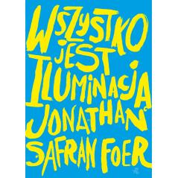 WSZYSTKO JEST ILUMINACJĄ Jonathan Safran Foer
