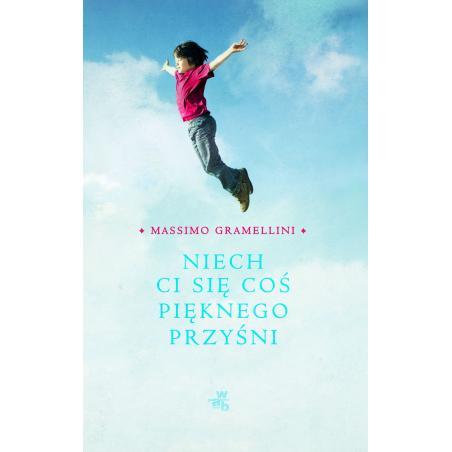 NIECH CI SIĘ COŚ PIĘKNEGO PRZYŚNI Massimo Gramellini