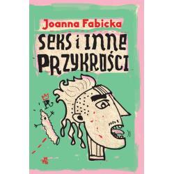 SEKS I INNE PRZYKROŚCI Fabicka Joanna