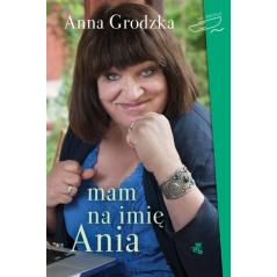 MAM NA IMIĘ ANIA Grodzka Anna