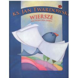 WIERSZE NIE TYLKO DLA DZIECI ks.Jan Twardowski