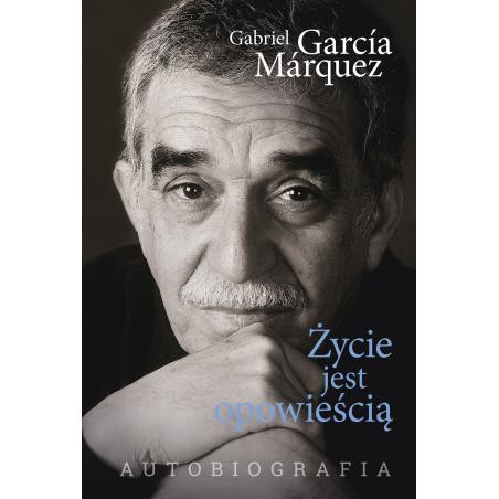 ŻYCIE JEST OPOWIEŚCIĄ Gabriel Garcia Marquez