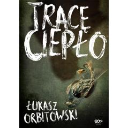 TRACĘ CIEPŁO Łukasz Orbitowski